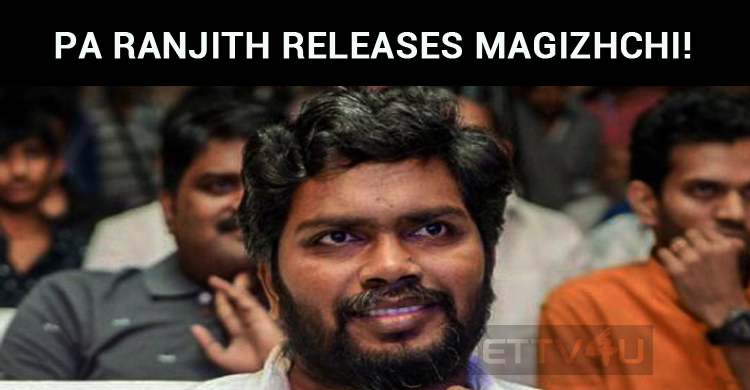 Pa Ranjith Releases His First Music Album Magiz..