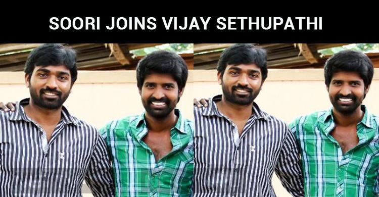 Soori Joins Vijay Sethupathi Once Again!