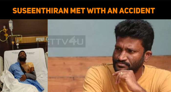 Shocking! Suseenthiran Met With An Accident – H..