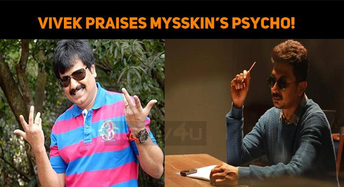 Vivek Praises Mysskin's Psycho!