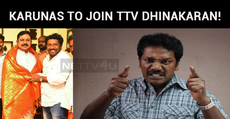 Karunas To Join TTV Dhinakaran!