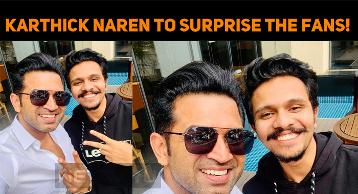 Karthick Naren To Surprise The Fans!