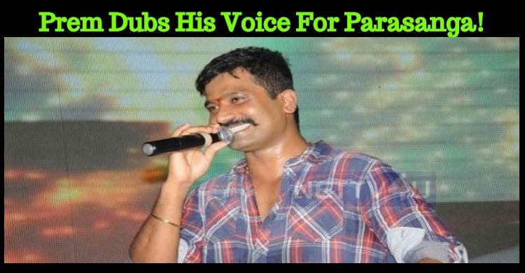 Prem Dubs His Voice For Parasanga!