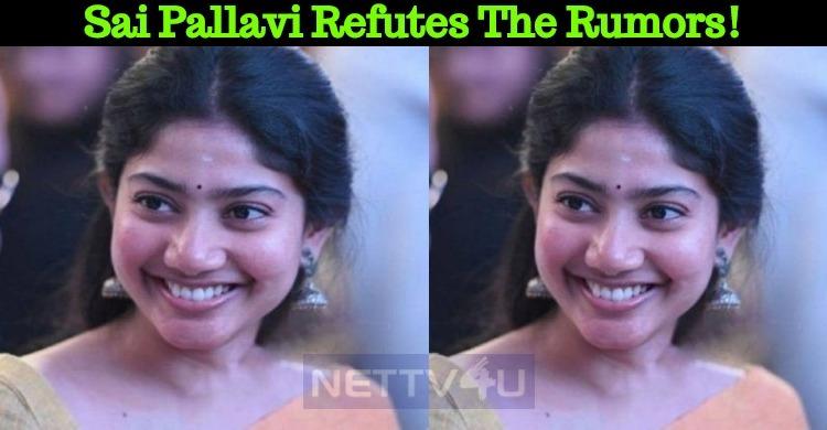 Sai Pallavi Refutes The Rumors!