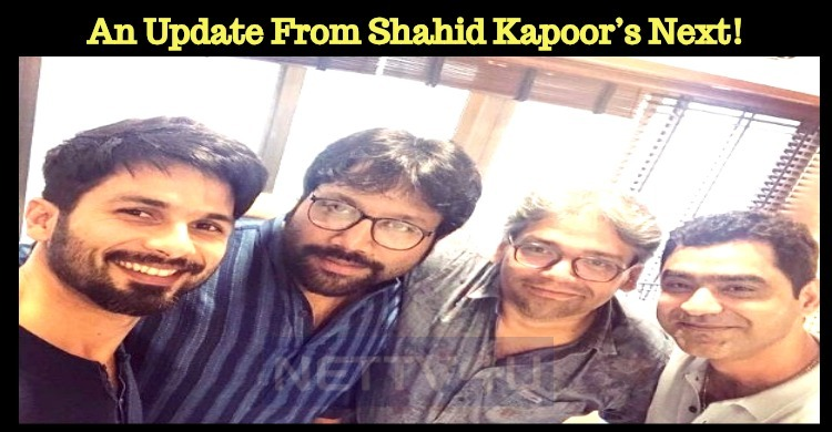 An Update From Shahid Kapoor's Next!