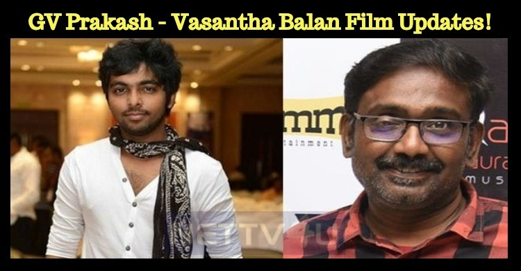 GV Prakash - Vasantha Balan Movie Shooting Updates!