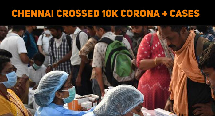Chennai Crossed 10K Corona Positive Cases! Maha..