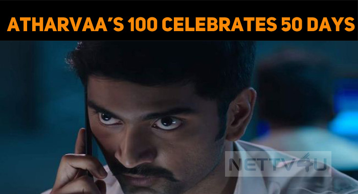 Atharvaa's 100 Celebrates 50 Days!