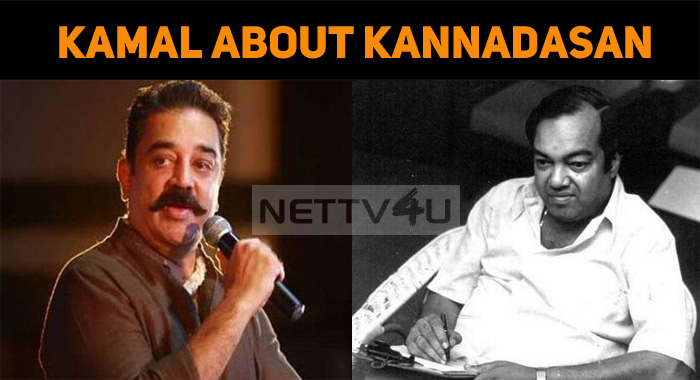 Kamal Pens About Kannadasan! Here Is The Explan..