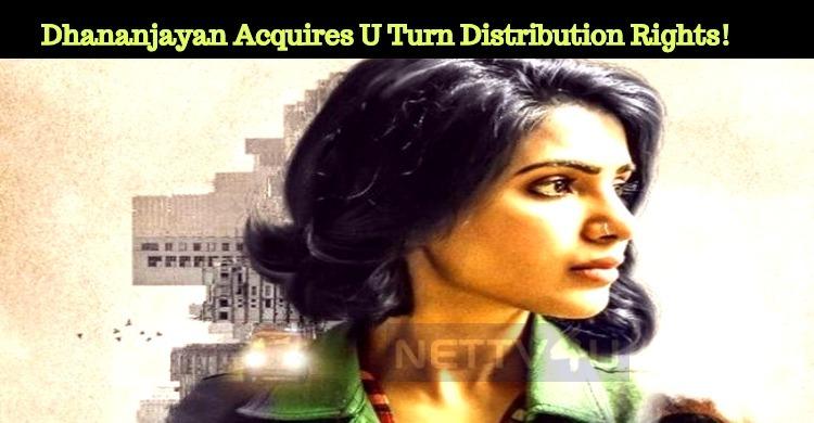 Dhananjayan Acquires U Turn Distribution Rights..
