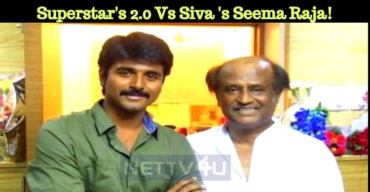 Superstar's 2.0 Along With Sivakarthikeyan's Seema Raja!