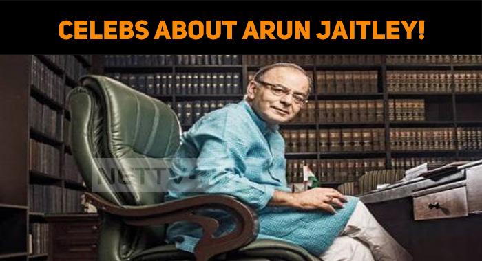 Celebs About Arun Jaitley!