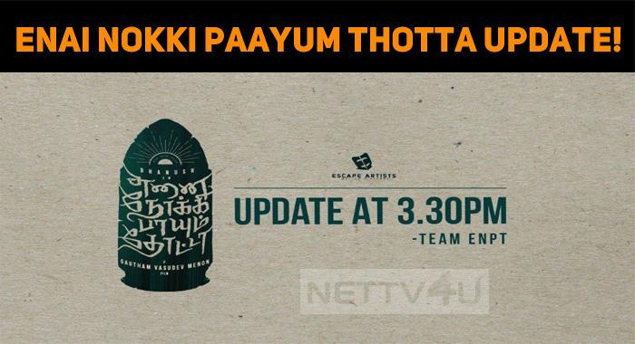 Enai Nokki Paayum Thotta Update!