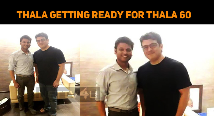 Ultimate Star Ajith Gets Ready For Thala 60!