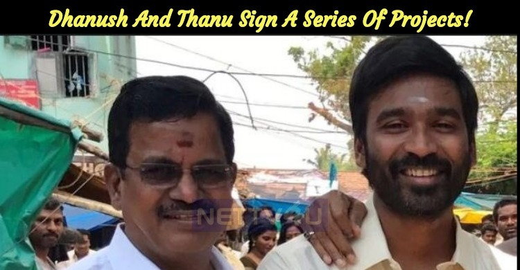 Dhanush And Thanu Sign A Series Of Projects!