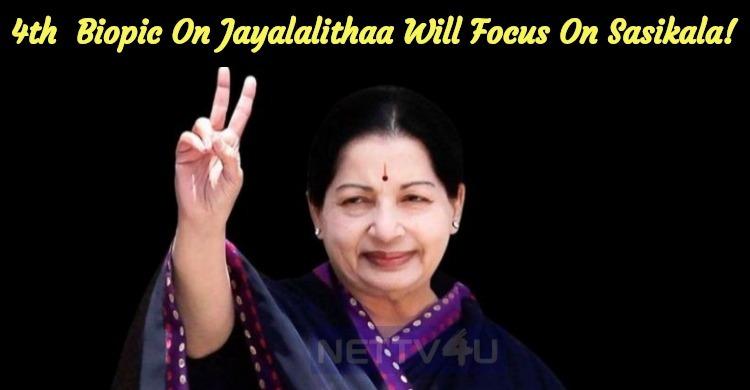 Fourth Biopic On Jayalalithaa Will Focus On Sasikala!