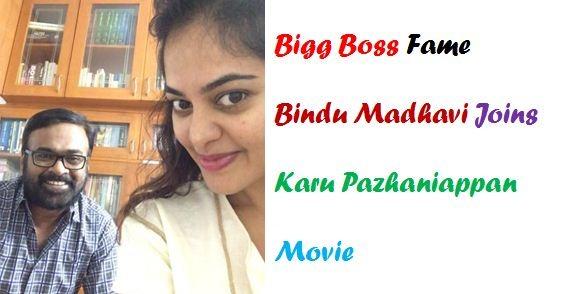 Bigg Boss Fame Bindu Madhavi Joins Karu Pazhaniappan Movie!