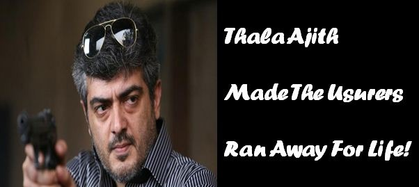 Usurers Ran Away When Thala Ajith Uttered Just A Few Words!