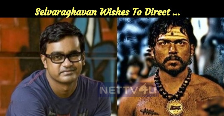 Selvaraghavan Wishes To Direct...