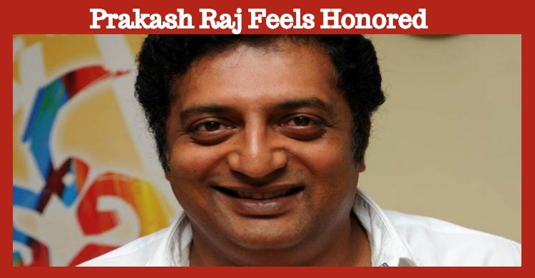 Prakash Raj Feels Honored To Play In This Film!