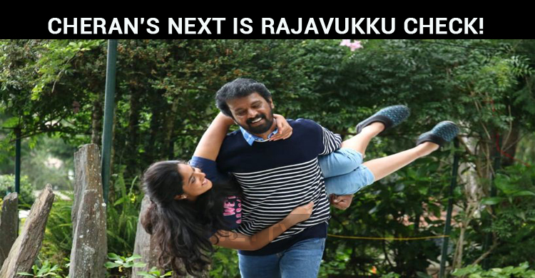 Cheran's Next Is Rajavukku Check!