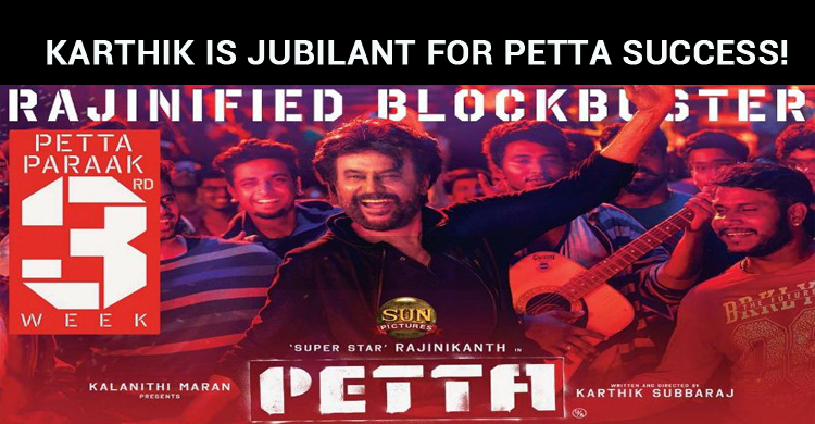 Karthik Subbaraj Is Jubilant With Petta Success!