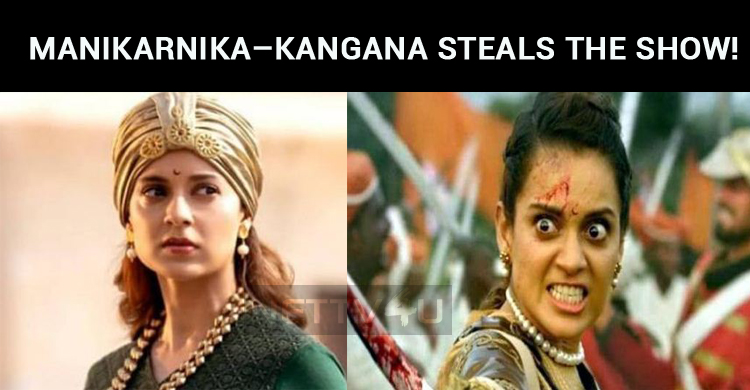 Manikarnika – Kangana Steals The Show!