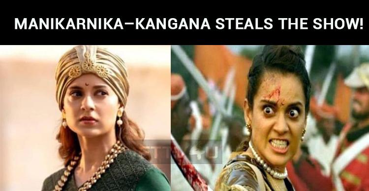 Manikarnika – Kangana Steals The Show!