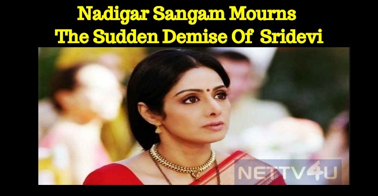 Nadigar Sangam Mourns The Sudden Death Of  Sridevi!