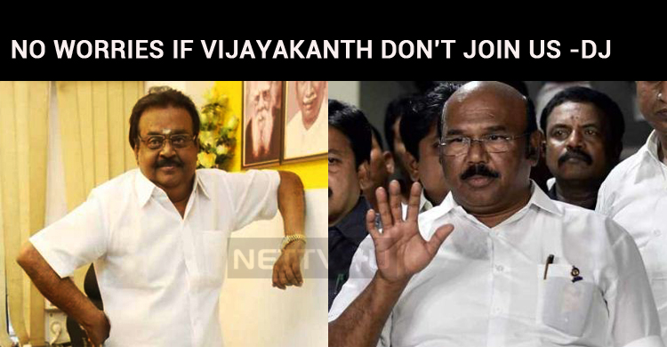 No Worries If Vijayakanth Don't Join Us – D Jay..