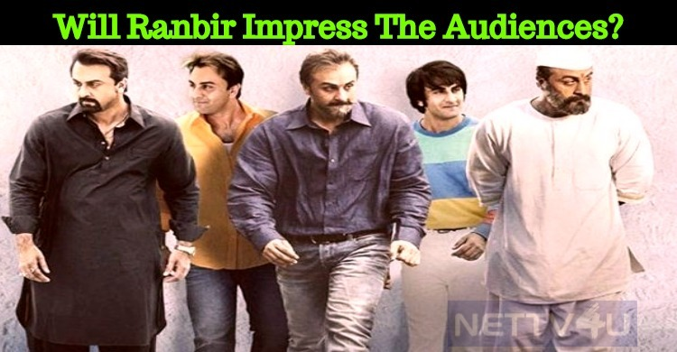 Will Ranbir Impress The Audiences In Sanju?