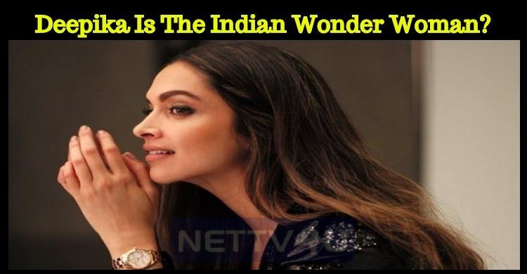 Deepika Is The Indian Wonder Woman?