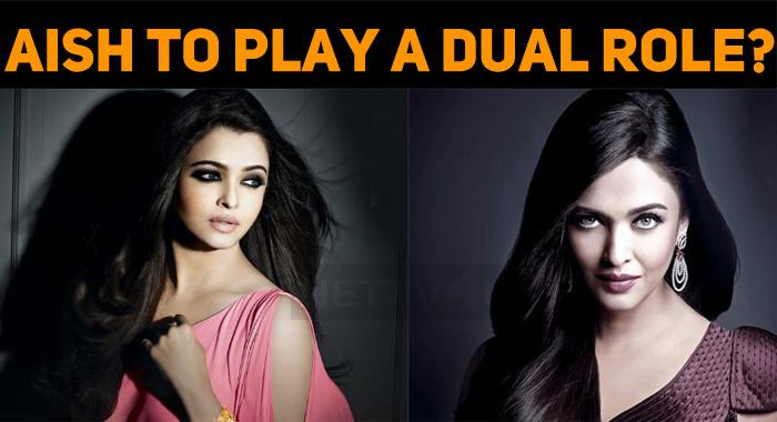 Aishwarya Rai To Play A Dual Role?