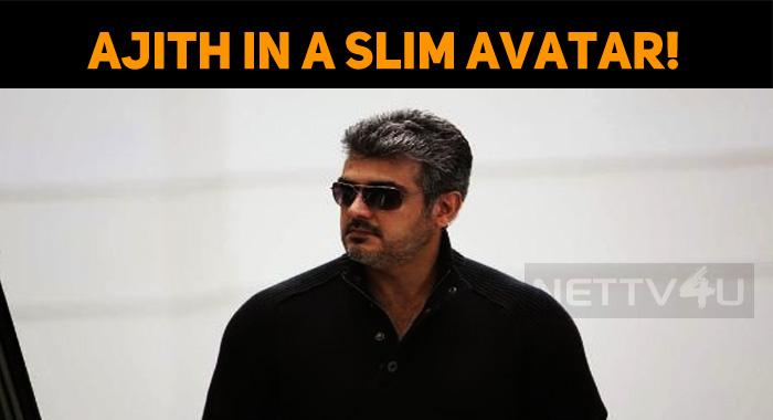 Ajith's Next Film Will Show Him In A Slim Avatar!