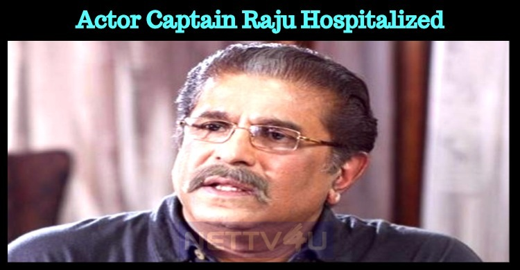 Actor Captain Raju Admitted To A Hospital In Oman!