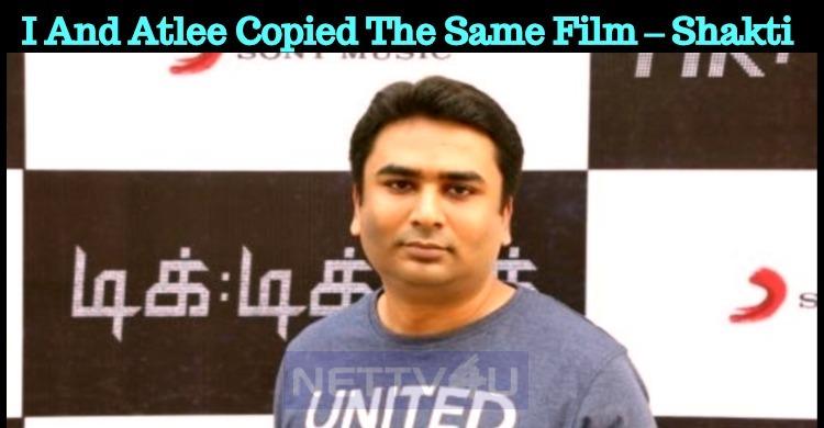 Atlee And I Copied The Same Film – Shakti Soundar Rajan