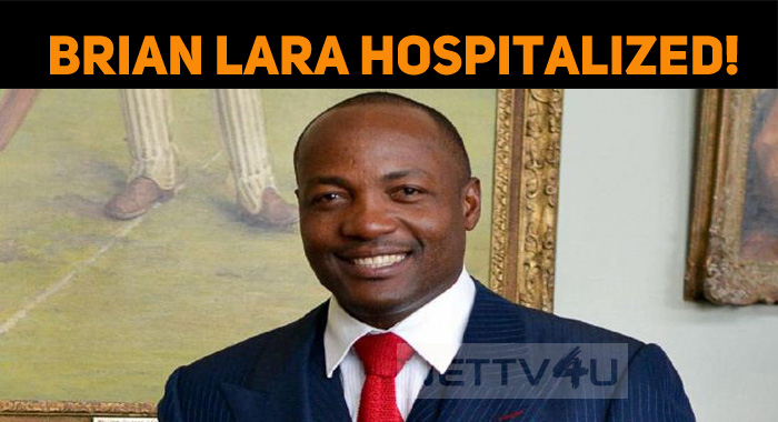 The Batting Maestro Brian Lara Hospitalized!