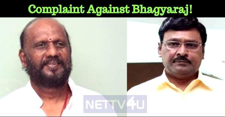 Complaint Against Bhagyaraj!
