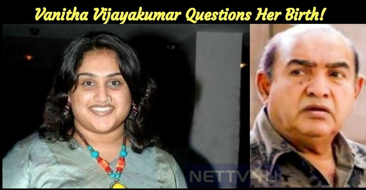Vanitha Vijayakumar Questions Her Birth!