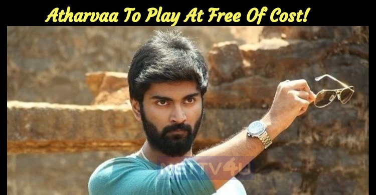 Atharvaa To Play At Free Of Cost!