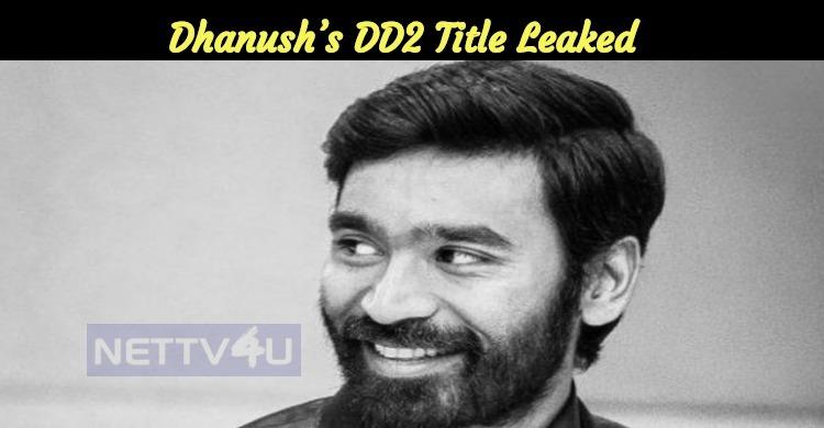 Leaked: Dhanush's DD2 Title