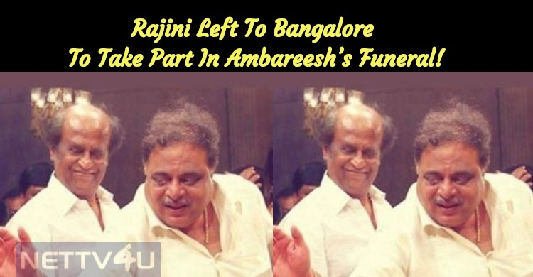 Rajini Left To Bangalore To Take Part In Ambareesh's Funeral!