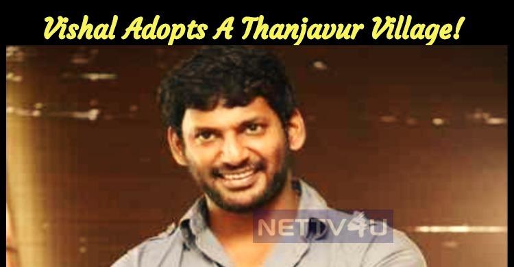 Vishal Adopts A Thanjavur Village!