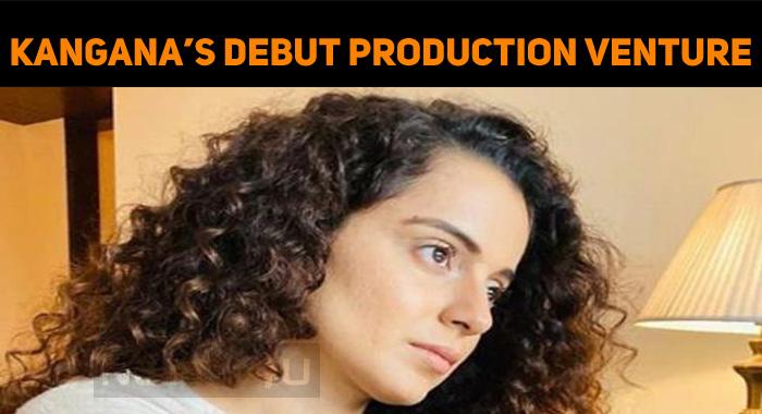Kangana Ranaut's Debut Production Venture Update!