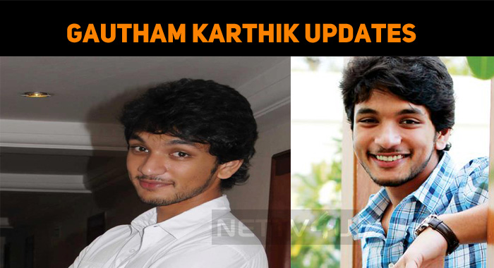Movies Rejected By Gautham Karthik!