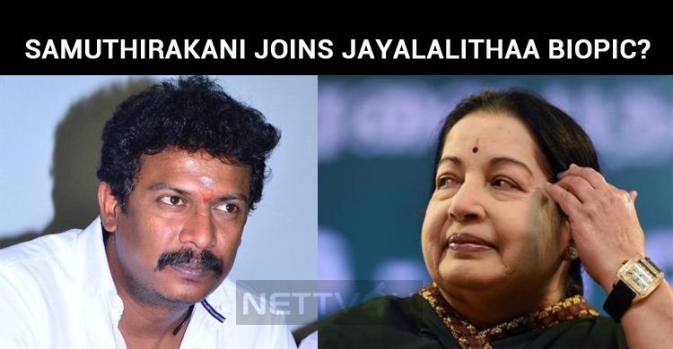 Samuthirakani Joins Jayalalithaa Biopic?
