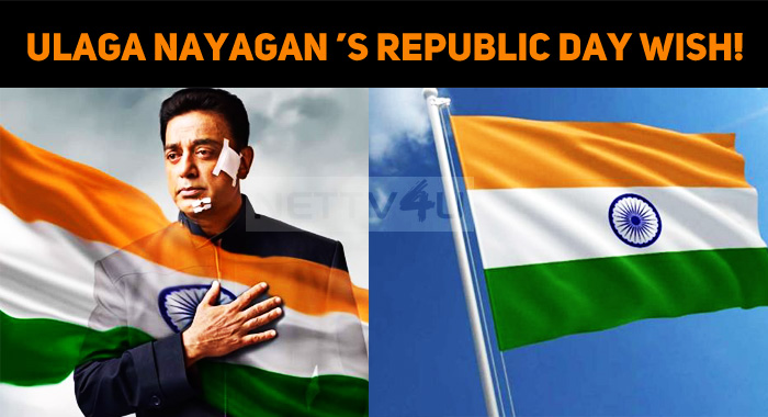 Ulaga Nayagan Kamal Haasan's Republic Day Wish!..