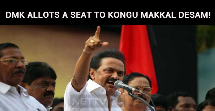 DMK Allots A Seat To Kongu Makkal Desam!