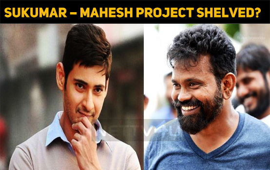 Sukumar – Mahesh Project Shelved?