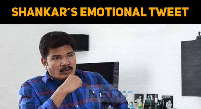 Shankar's Emotional Tweet Touches The Hearts!
